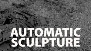 Automatic Sculpture