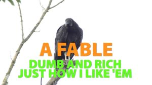 A Fable – Dumb and Rich