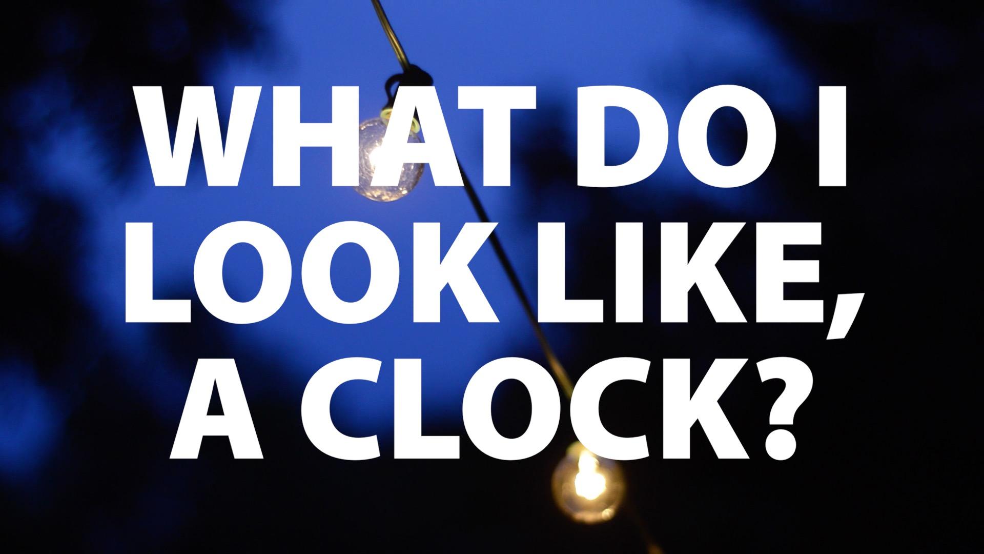 What Do I Look Like A Clock