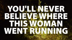 You'll Never Believe Where This Woman Ran